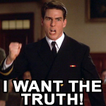 """""""I want the truth!"""""""